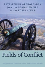 Fields of Conflict : Battle Archaeology from the Roman Empire to the Korean War - Douglas Scott