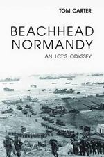 Beachhead Normandy : An LCT's Odyssey - Tom Carter