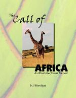 The Call of Africa : An Illustrated Travel Journal - Dr J William Allgood