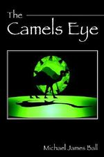 The Camels Eye : Interpreting the Parables Today - Michael , James Ball