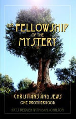 The Fellowship of the Mystery : Christians and Jews - One Brotherhood - Krys Bergen