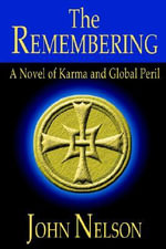 The Remembering : A Novel of Karma and Global Peril - Professor John Nelson