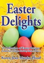 Easter Delights Cookbook - Karen Jean Matsko Hood