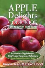 Apple Delights Cookbook, Christian Edition : (The Non-Conventional Cookbook) - Karen Jean Matsko Hood