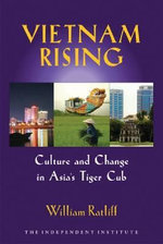 Vietnam Rising : Culture and Change in Asia's Tiger Cub - William Ratliff