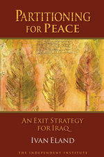 Partitioning for Peace : An Exit Strategy for Iraq - Ivan Eland