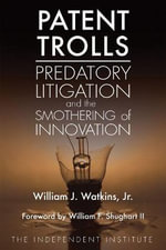 Patent Trolls : Predatory Litigation and the Smothering of Innovation - William J., Jr. Watkins
