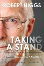 Taking a Stand : Reflections on Life, Liberty, and the Economy - Robert Higgs