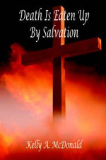 Death Is Eaten Up by Salvation - Kelly A McDonald