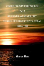 Cooke County Chronicles - Part 3 - Red River and Silver City - Sharon Hess