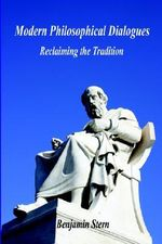 Modern Philosophical Dialogues - Reclaiming the Tradition - Benjamin Stern