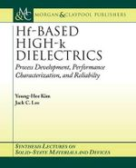 Hf-Based High-k Dielectrics : Process Development, Performance Characterization, and Reliability - Young Hee Kim