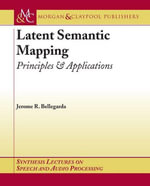 Latent Semantic Mapping : Principles and Applications - Jerome R. Bellegarda