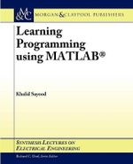 Learning Programming Using MATLAB : Synthesis Lectures on Electrical Engineering - Khalid Sayood