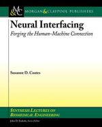 Neural Interfacing : Forging the Human-machine Connection - Thomas D. Coates