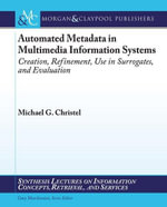 Automated Metadata in Multimedia Information Systems - Michael Christel