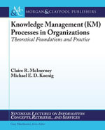 Knowledge Management Processes in Organizations : Theoretical Foundations and Examples of Practice - Claire McInerney