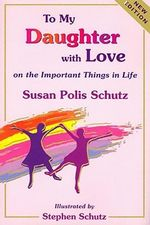 To My Daughter with Love : On the Important Things in Life - Susan Polis Schutz