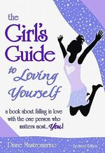 The Girl's Guide to Loving Yourself : A Book about Falling in Love with the One Person Who Matters Most. . . You - Diane Mastromarino Jensen