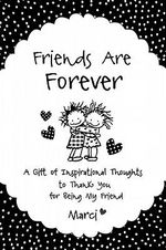 Friends Are Forever : A Gift of Inspirational Thoughts to Thank You for Being My Friend - Marci
