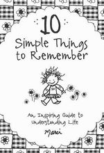 10 Simple Things to Remember : An Inspiring Guide to Understanding Life - Marci