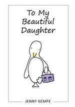 To My Beautiful Daughter - Jenny Kempe