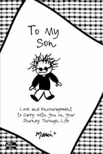 To My Son : Love and Encouragement to Carry with You on Your Journey Through Life - Marci