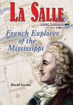 La Salle : French Explorer of the Mississippi - David Aretha