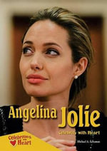 Angelina Jolie : Celebrity with Heart - Michael A Schuman