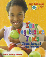 Easy Vegetarian Foods from Around the World : Easy Cookbooks for Kids - Sheila Griffin Llanas