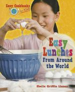 Easy Lunches from Around the World : Easy Cookbooks for Kids - Sheila Griffin Llanas