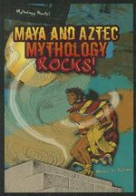 Maya and Aztec Mythology Rocks! : Shining Star - Michael A Schuman