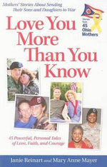 Love You More Than You Know : Mothers' Stories about Sending Their Sons and Daughters to War
