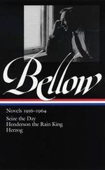 Saul Bellow : Novels 1956-1964: Seize the Day; Henderson the Rain King; Herzog - Saul Bellow