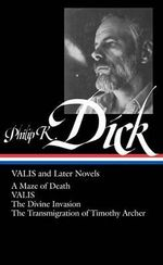 Philip K. Dick : Valis and Later Novels - Philip K Dick