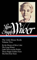 Laura Ingalls Wilder: The Little House Books, Volume Two : By the Shores of Silver Lake/The Long Winter/Little Town on the Prairie/These Happy Golden Years/The First Four Years - Laura Ingalls Wilder