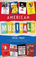 American Musicals : The Complete Books and Lyrics of Eight Broadway Classics, 1950-1969 - Laurence Maslon