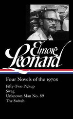 Elmore Leonard: Four Novels of the 1970s: Fifty-Two Pickup / Swag / Unknown Man No. 89 / The Switch : (Library of America #255) - Elmore Leonard