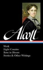 Louisa May Alcott: Work, Eight Cousins, Rose in Bloom, Stories & Other Writings : (Library of America #256) - Louisa May Alcott