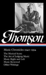 Virgil Thomson : Music Chronicles 1940-1954: (Library of America #258) - Virgil Thomson