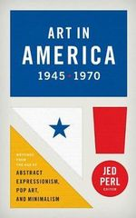 Art in America 1945-1970: Writings from the Age of Abstract Expressionism, Pop Art, and Minimalism : (Library of America #259) - Various