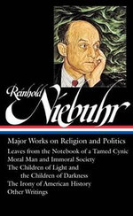 Reinhold Niebuhr : Major Works on Religion and Politics: (Library of America #263) - Reinhold Niebuhr
