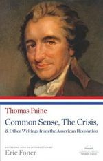 Common Sense, the Crisis, & Other Writings from the American Revolution : (Library of America Paperback Classic) - Thomas Paine