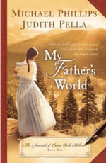 My Father's World: Bk. 1 : The Journals of Corrie Belle Hollister - Michael Phillips