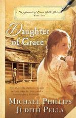 Daughter of Grace: Bk. 2 : The Journals of Corrie Belle Hollister - Michael Phillips