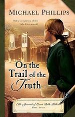 On the Trail of the Truth : The Journals of Corrie Belle Hollister - Michael Phillips