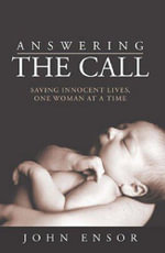 Answering the Call : Saving Innocent Lives One Woman at a Time - John Ensor