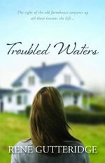 Troubled Waters : Saving Innocent Lives One Woman at a Time - Rene Gutteridge