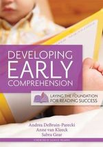 Developing Early Comprehension : Laying the Foundation for Reading Success - Andrea Debruin-Parecki