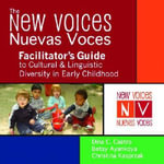 New Voices/Nuevas Voces: Facilitator's Manual : A Handbook on Cultural and Linguistic Diversity in Early Childhood - Dina C. Castro